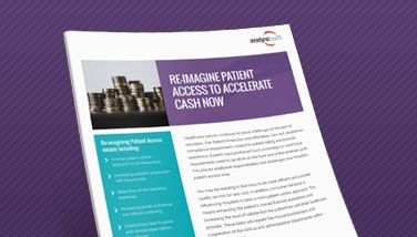 Re-Imagine Patient Access to Accelerate Cash Now